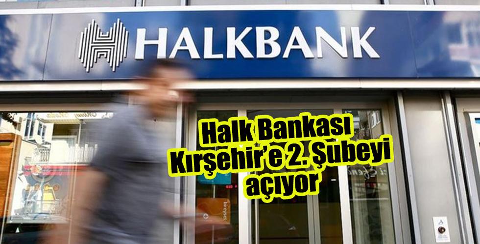Halk Bankası Kırşehir'e 2. Şubeyi açıyor