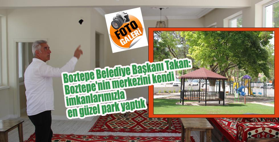 Boztepe Belediye Başkanı Takan: Boztepe'nin merkezini kendi imkanlarımızla en güzel park yaptık
