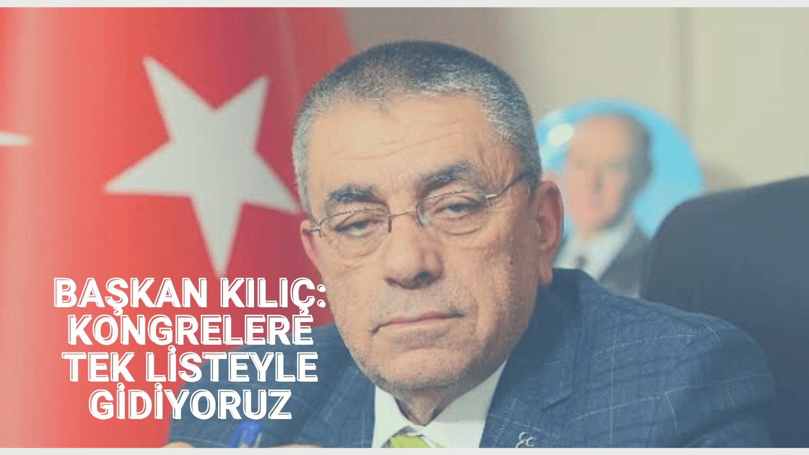 MHP İL Başkanı Kılıç: Kongrelere tek listeyle gidiyoruz