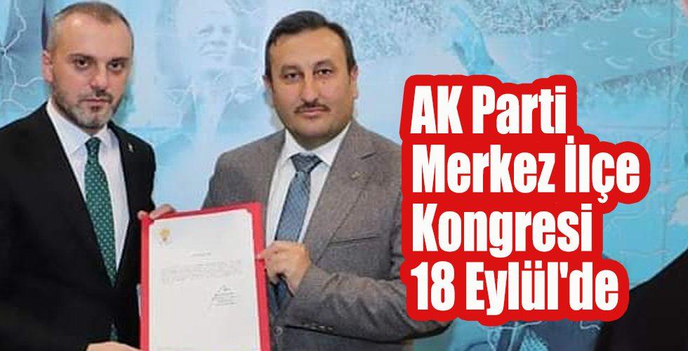 AK Parti Merkez İlçe Kongresi 18 Eylül'de