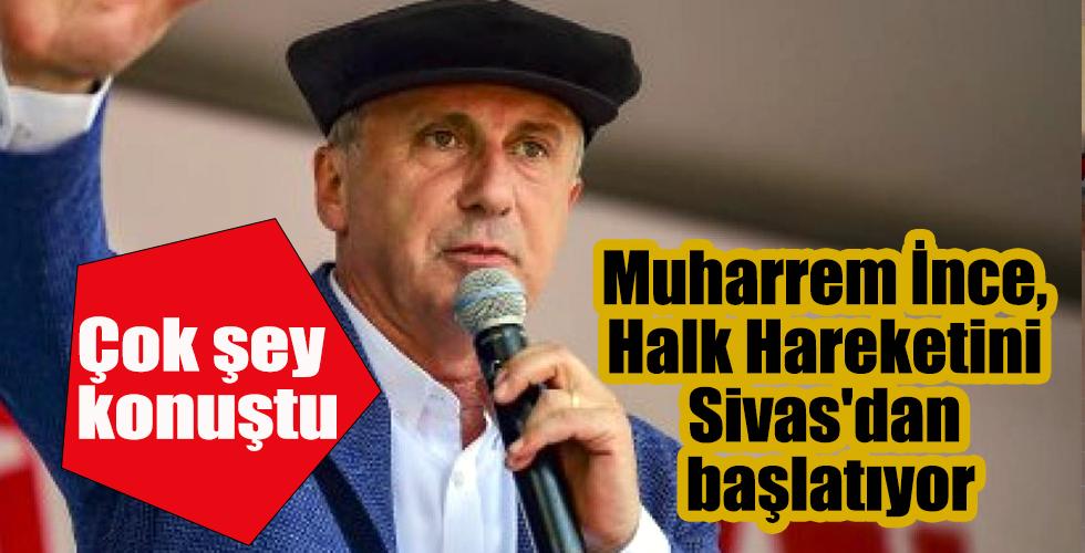 Muharrem İnce, Halk Hareketini Sivas'dan başlatıyor