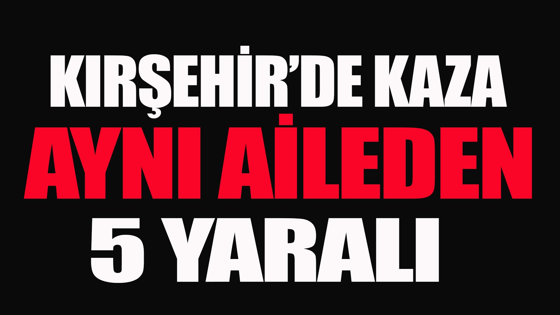 Kırşehir'de kaza 5 yaralı