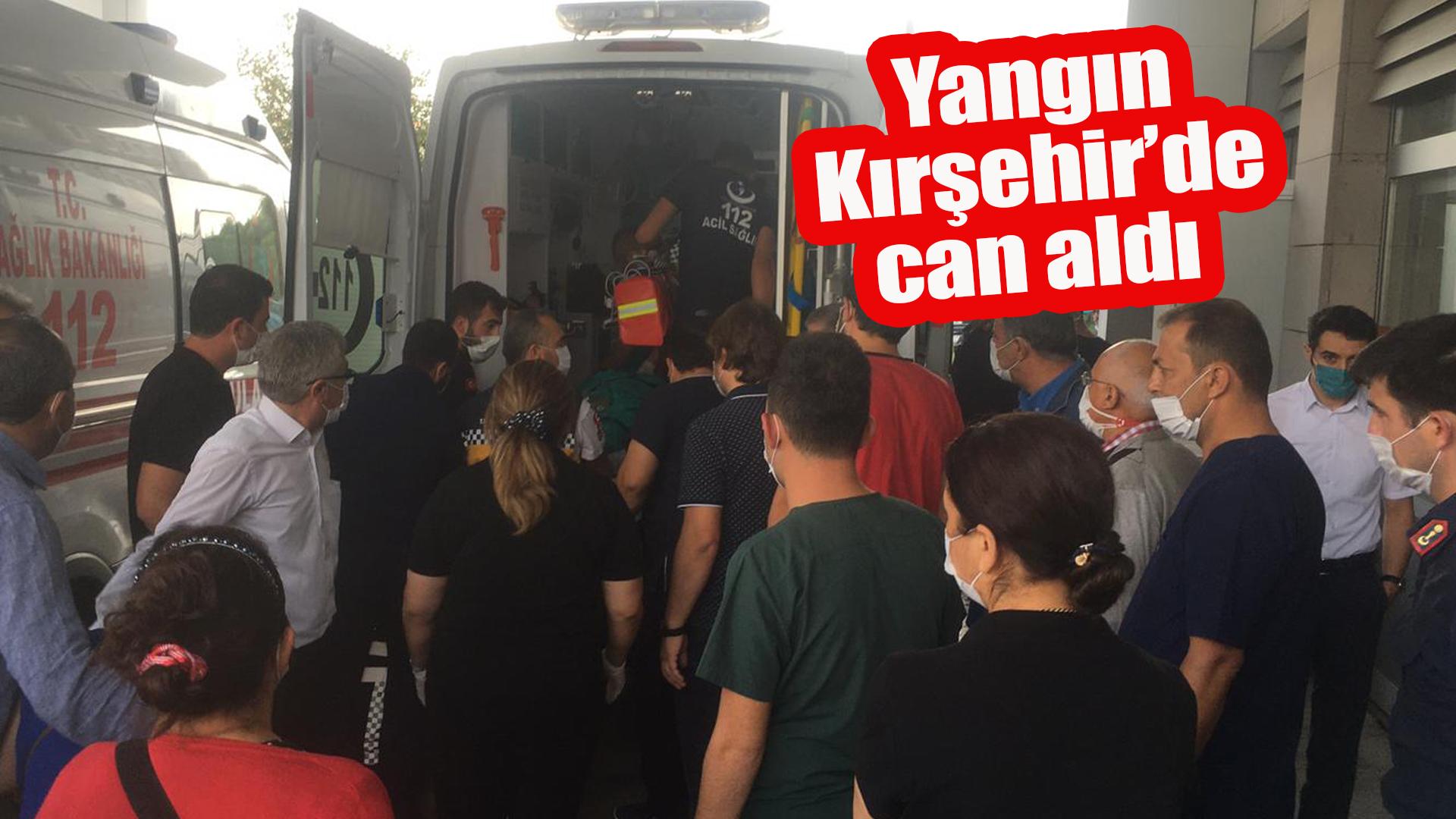 Kırşehir'de yangın can aldı