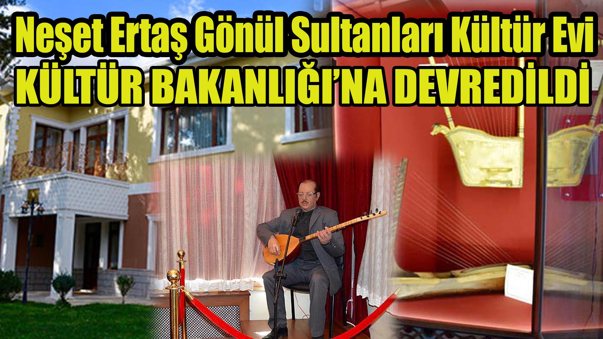 Neşet Ertaş Gönül Sultanları Evi, Kültür ve Turizm Bakanlığı'na devredildi