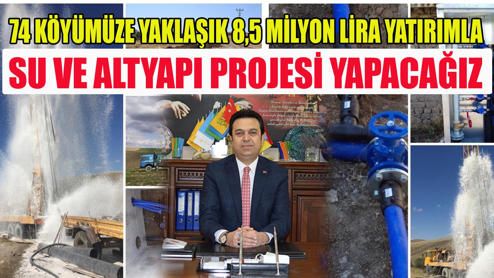 Yılmaz: 74 köyümüze yaklaşık 8,5 milyon lira yatırımla su ve alt yapı projesi yapmış olacağız