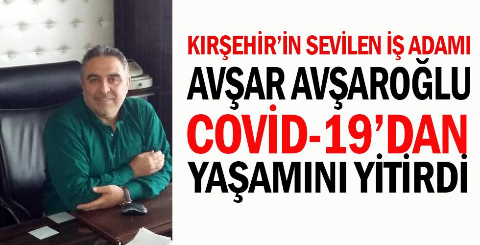 Son Dakika- İş Adamı Avşaroğlu COVİD'den öldü