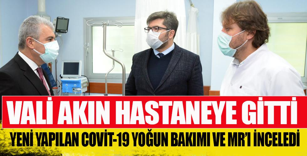 Vali Akın, Hastaneyi Ziyaret Etti