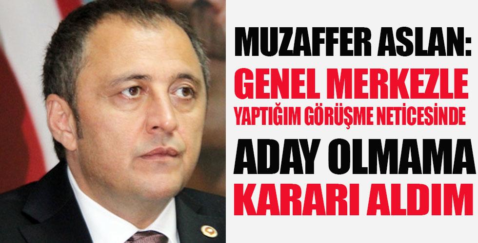 Muzaffer Aslan: Aday Olmama Kararı aldım