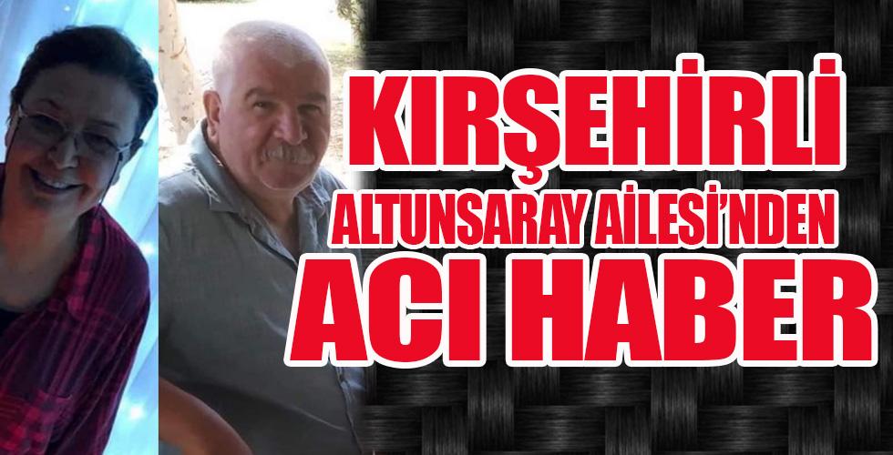 Kırşehirli hemşerimiz Zafer ve Filiz Altunsaray'dan acı haber geldi