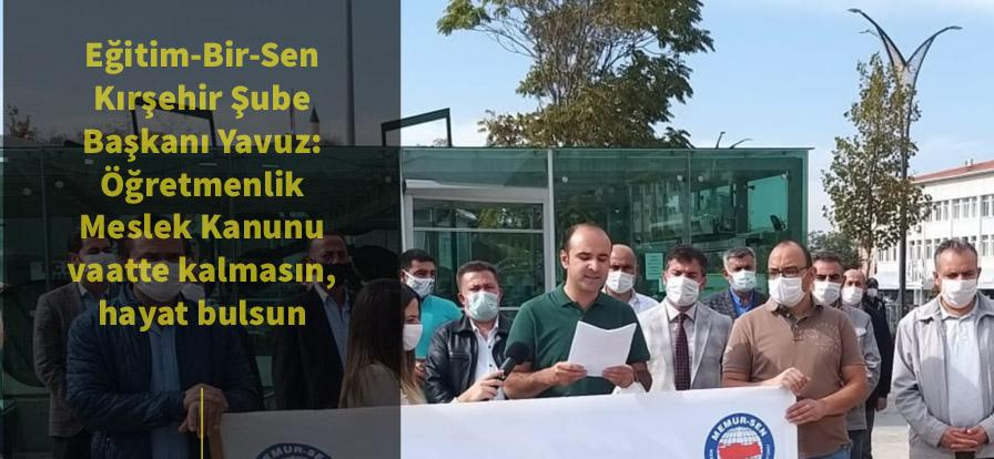 Eğitim-Bir-Sen Kırşehir Şube Başkanı Yavuz: Öğretmenlik Meslek Kanunu vaatte kalmasın, hayat bulsun