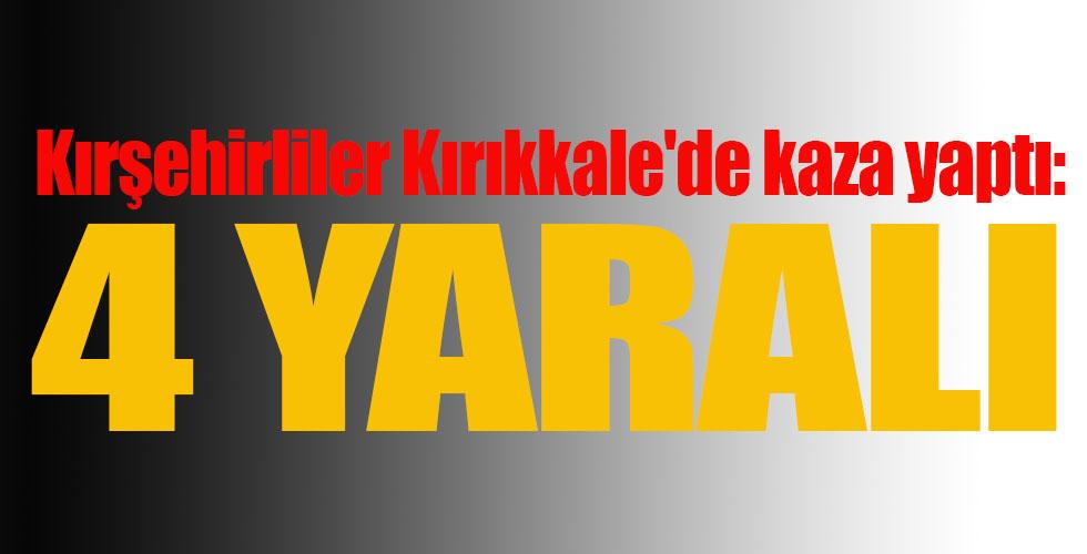 Kırşehirliler Kırıkkale'de kaza yaptı:4 yaralı
