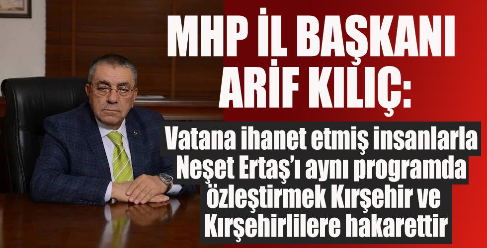 MHP İL Başkanı Kılıç: Vatana ihanet etmiş insanlarla Neşet Ertaş'ı aynı programda özleştirmek Kırşehir ve Kırşehirlilere hakarettir