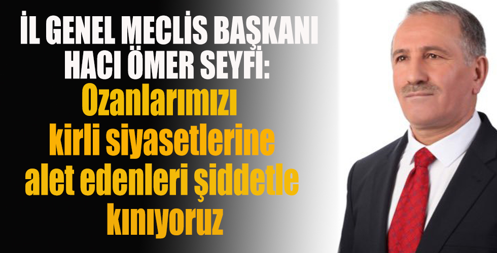 Hacı Ömer Seyfi: Ozanlarımızı kirli siyasetlerine alet edenleri ve bunlara sebep olanları şiddetle kınıyorum