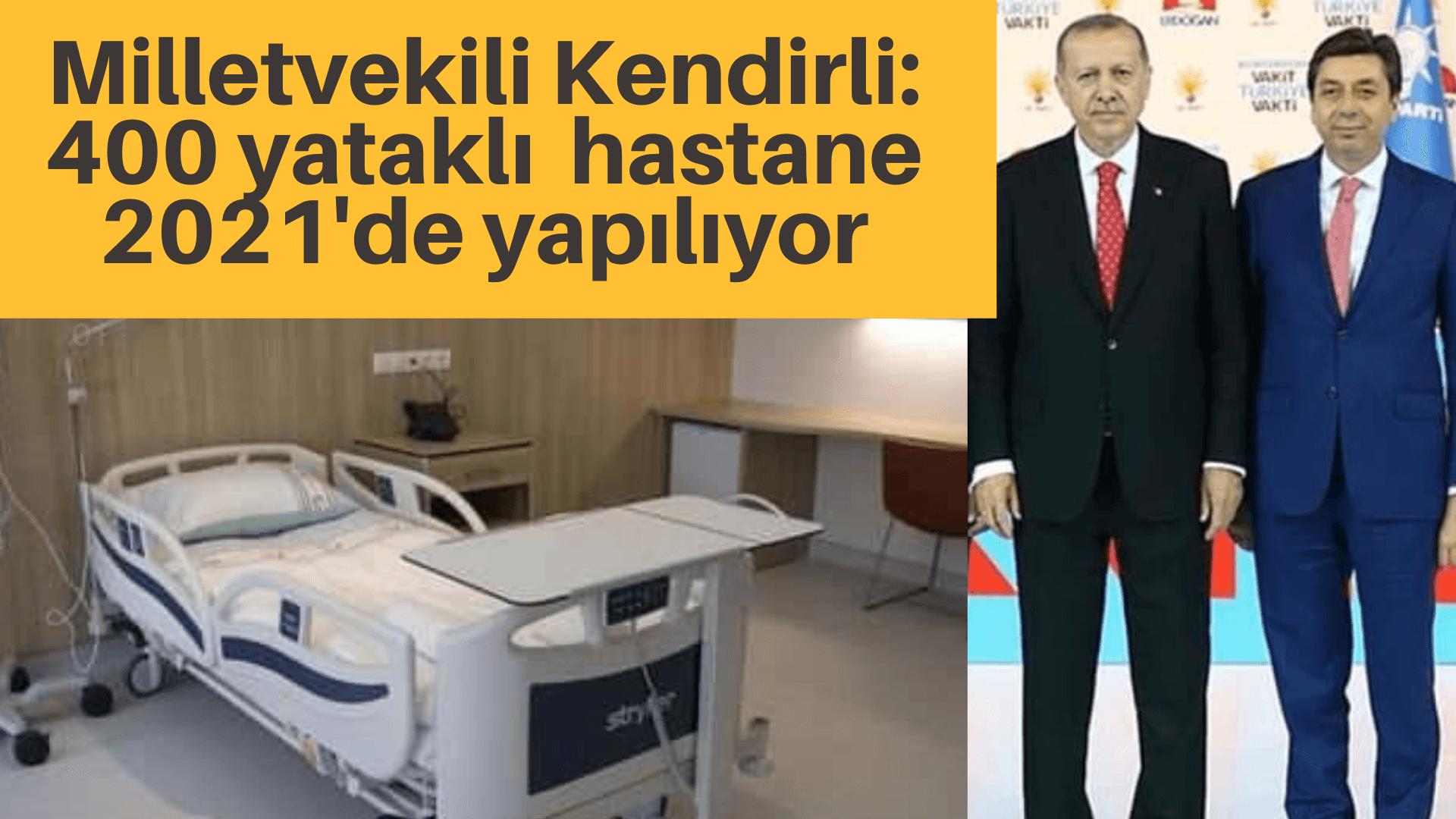 Kendirli: Cumhurbaşkanımız Kırşehir'de 400 yataklı hastaneyi onayladı