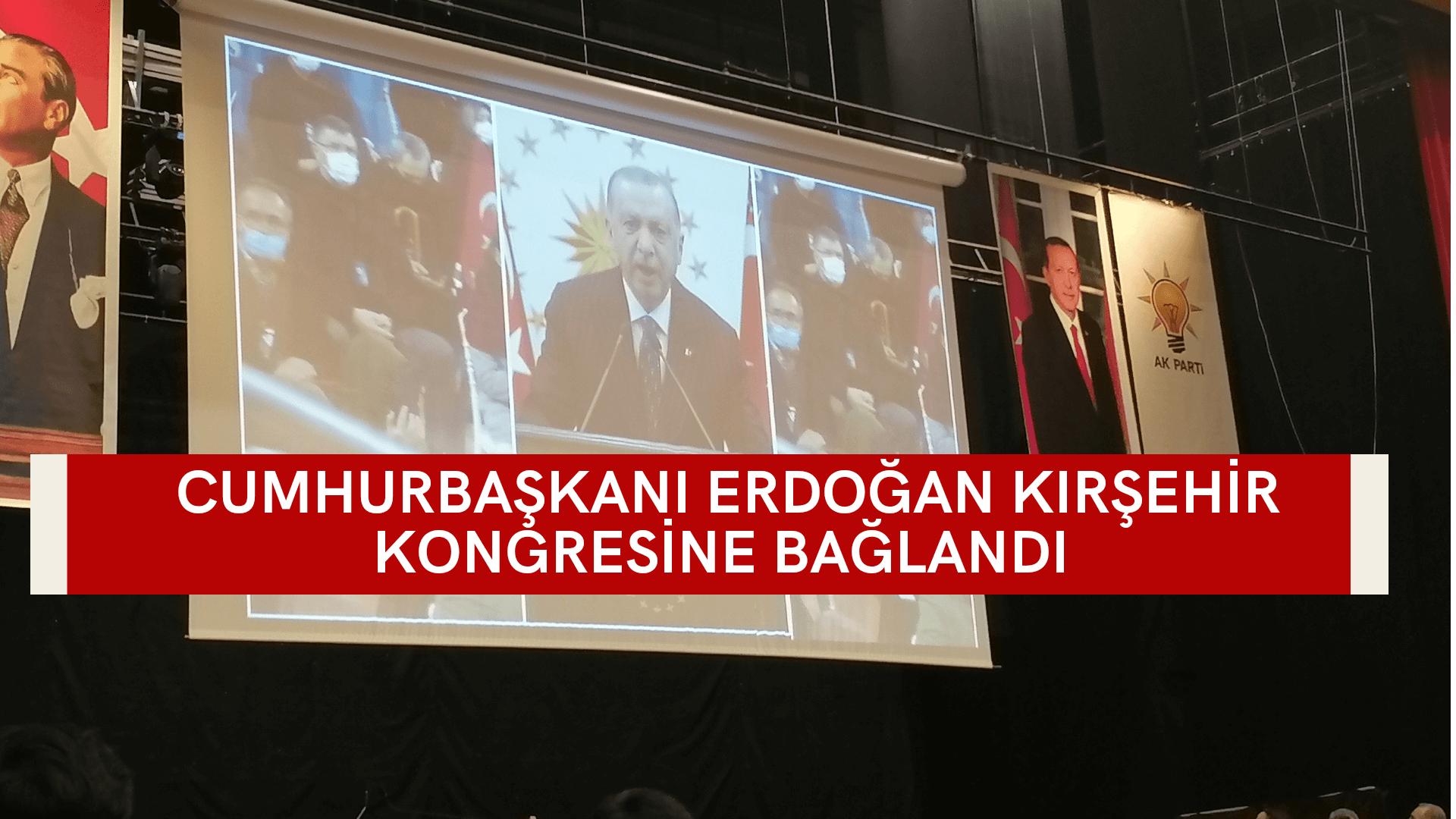 Cumhurbaşkanı Erdoğan Kırşehir kongresine bağlandı