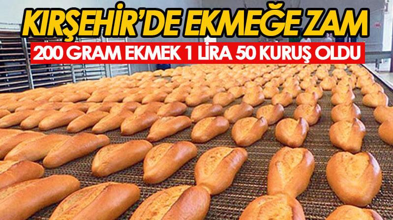Kırşehir'de ekmek 1 lira 50 kuruş oldu