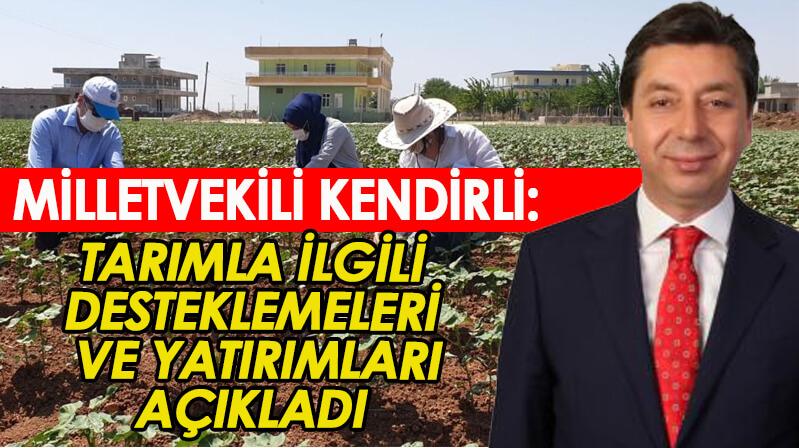 Milletvekili Kendirli, Tarımla ilgili yatırımları ve ödemeleri açıkladı