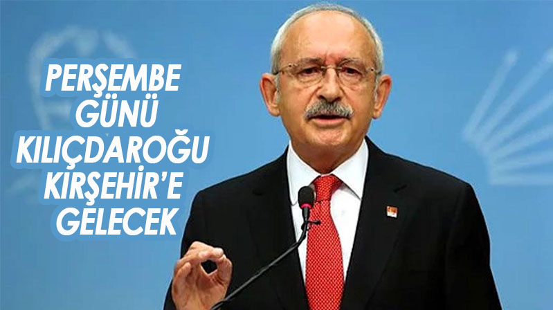Kemal Kılıçdaroğlu Kırşehir'e geliyor