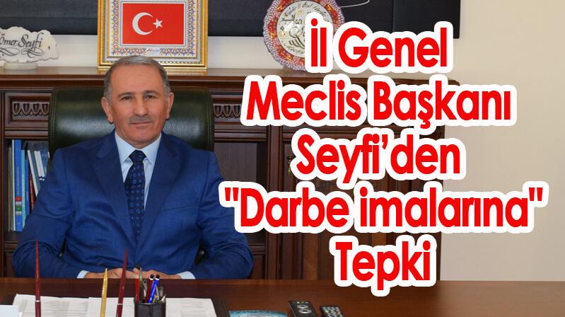 """İl Genel Meclis Başkanı Seyfi'den """"Darbe imalarına"""" Tepki"""