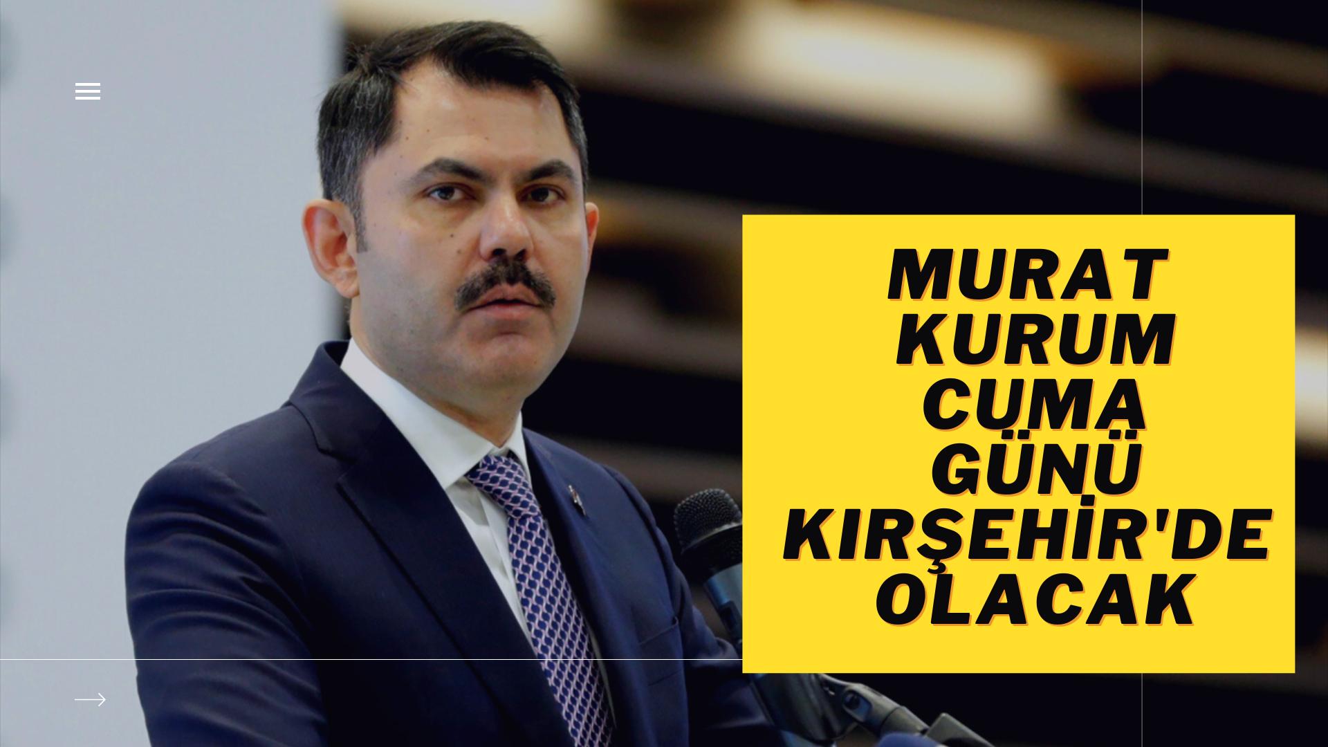 Bakan Kurum, Cuma günü Kırşehir'de olacak