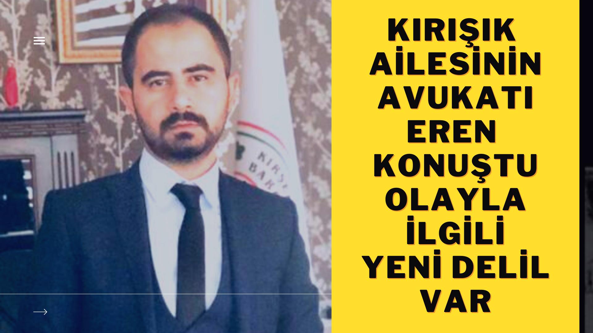 Mustafa Kırışık'ın avukatı Eren konuştu