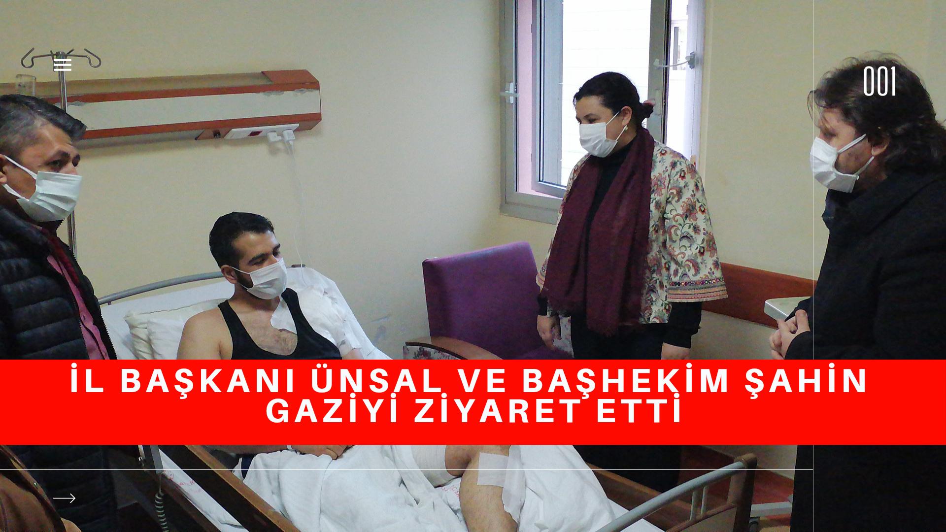 Ameliyat olan gaziyi İl Başkanı Ünsal ve Başhekim Şahin ziyaret etti