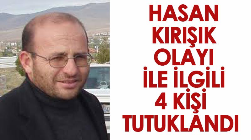 Hasan Kırışık olayı ile ilgili 4 kişi tutuklandı