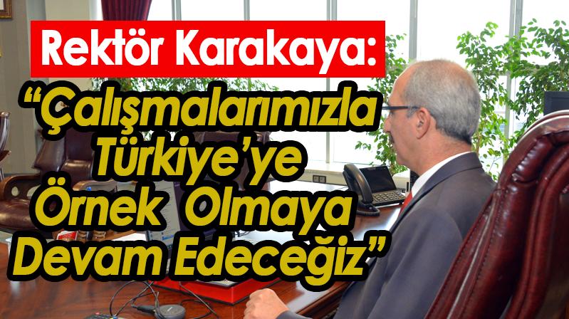 """Rektör Karakaya: """"Çalışmalarımızla Türkiye'ye Örnek Olmaya Devam Edeceğiz"""""""