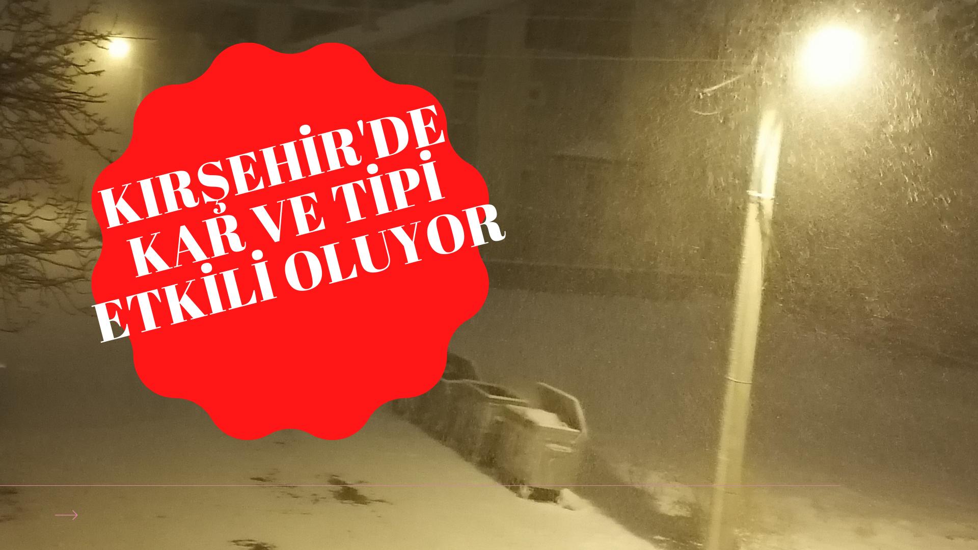 Kırşehir'de kar ve tipi etkili oluyor
