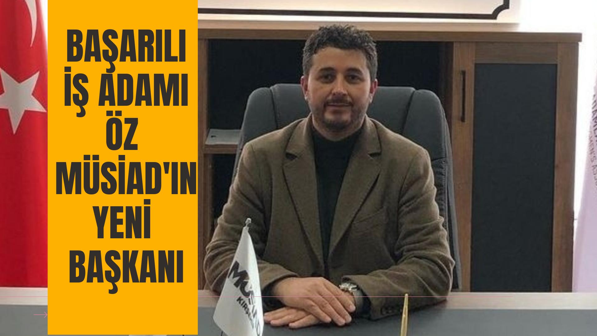 MÜSİAD'IN Yeni Başkanı Öz oldu