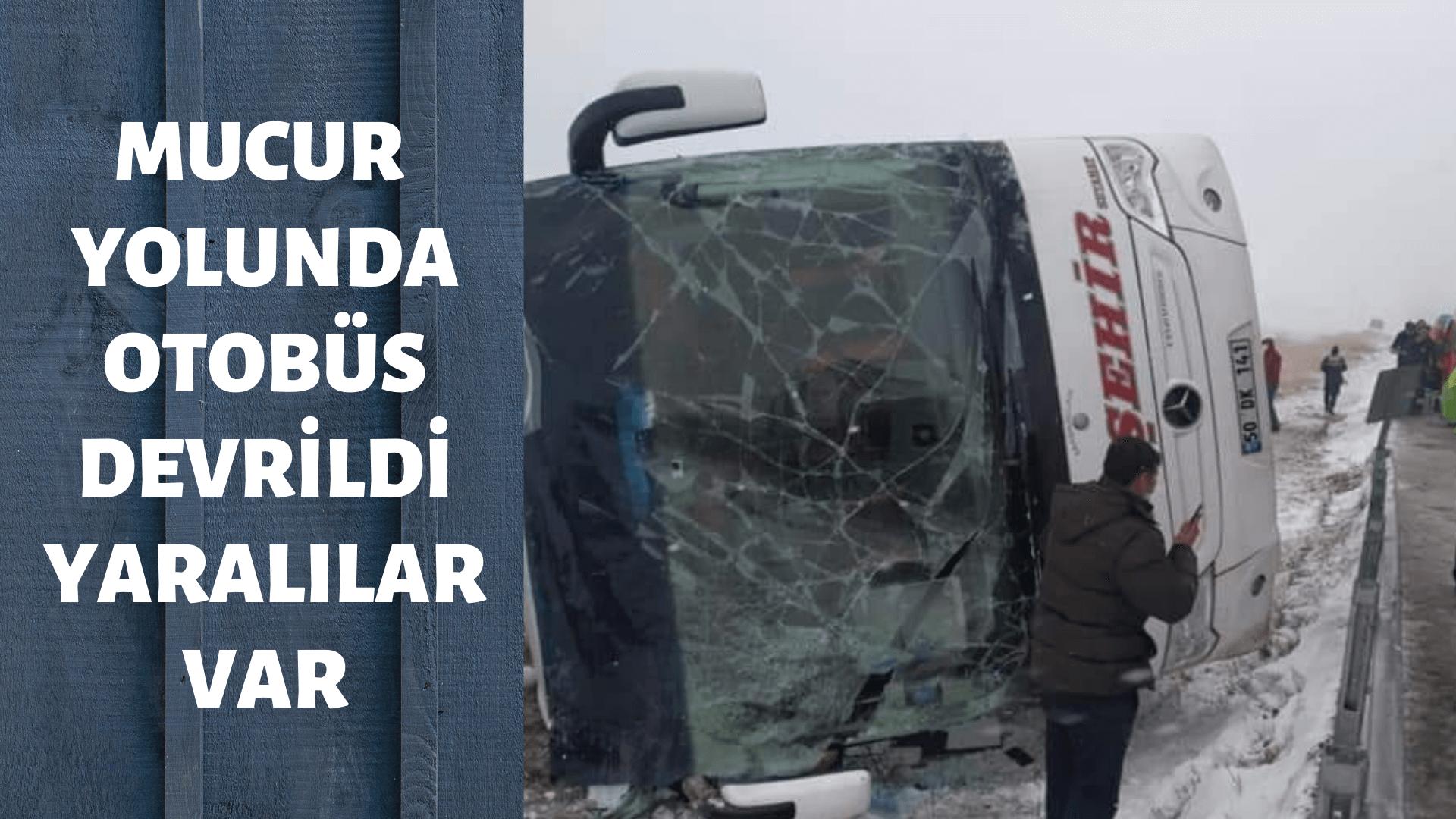 Kırşehir Mucur arasında otobüs devrildi