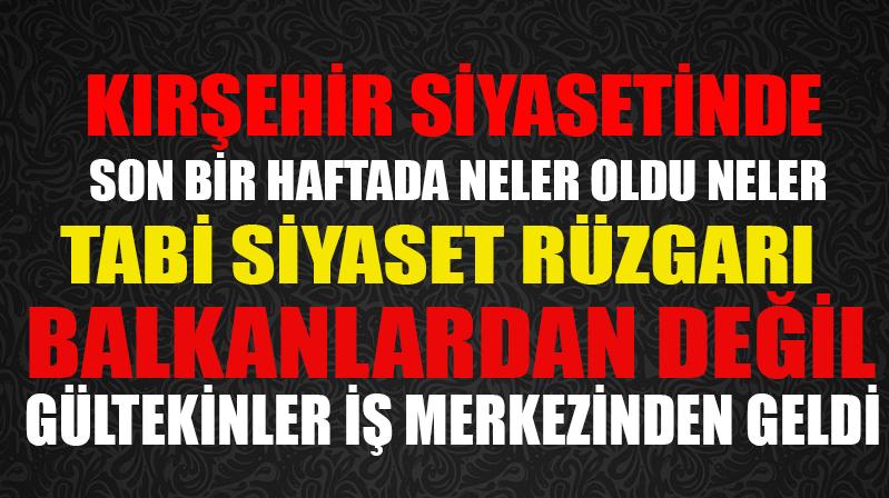 Kırşehir siyasetinde taşlar yerinde oynamaya başladı