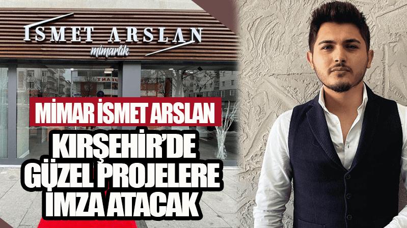 Mimar İsmet Arslan, Kırşehir'de önemli işlere imza atacak