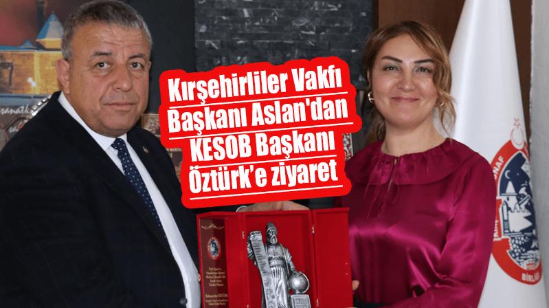 Kırşehirliler Vakfı Başkanı Aslan'dan KESOB Başkanı'na ziyaret