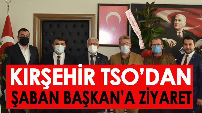 Kırşehir TSO'dan Şaban Başkan'a ziyaret