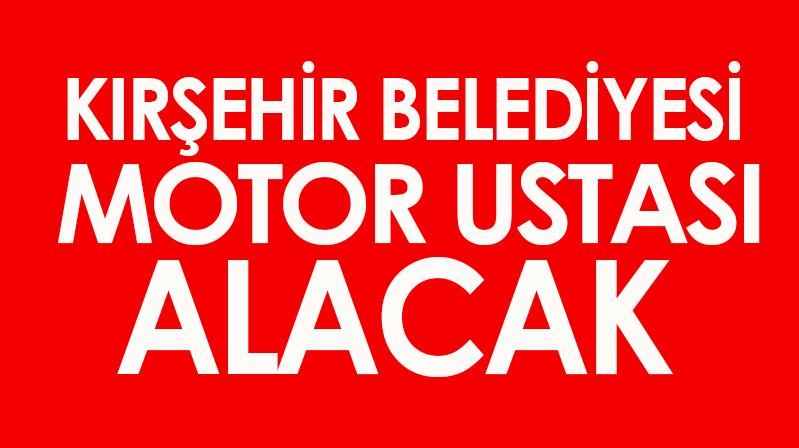 Kırşehir Belediyesi motor ustası alacak