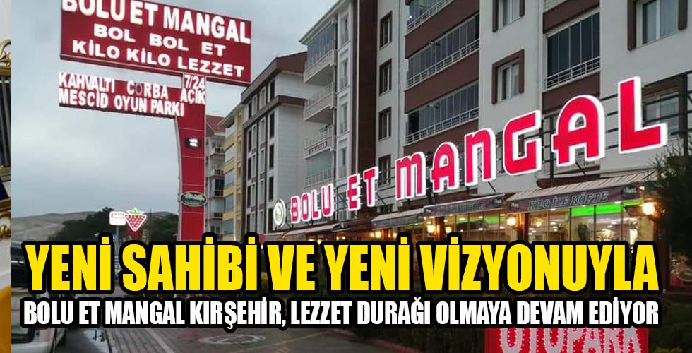 Bolu Et Mangal Kırşehir, yeni sahibi ve yeni vizyonuyla hizmete devam ediyor