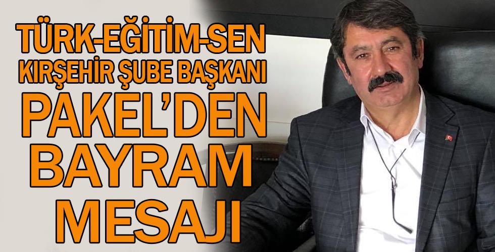 Türk Eğitim-Sen Şube Başkanı Pakel'in Bayram Mesajı