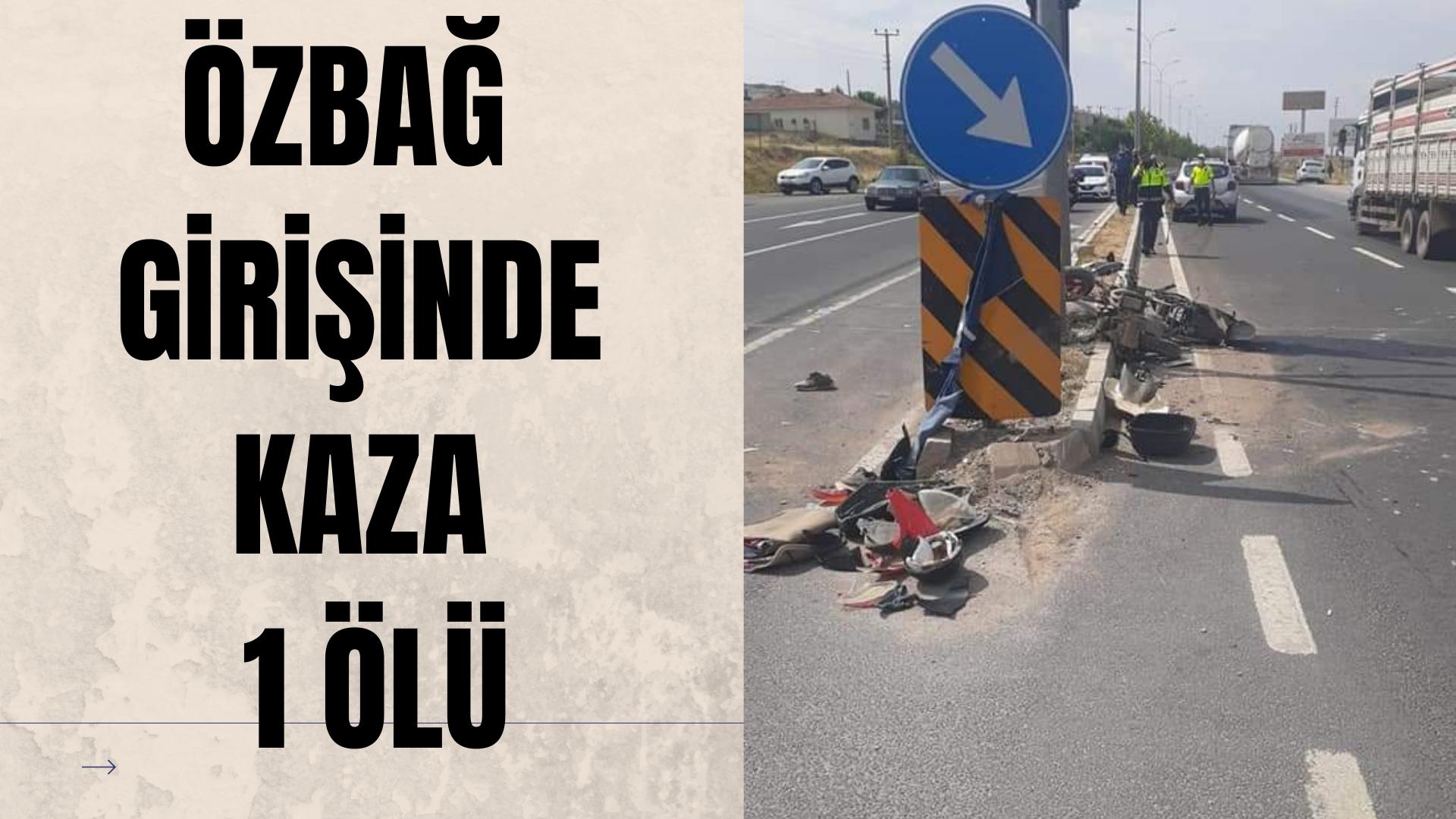 Özbağ girişinde kaza: 1 ölü