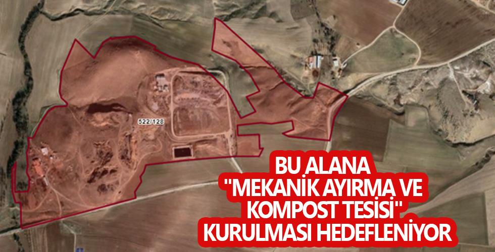 """BU ALANA """"MEKANİK AYIRMA VE KOMPOST TESİSİ"""" KURULMASI HEDEFLENİYOR"""