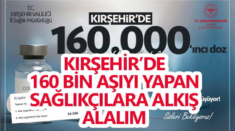 KIRŞEHİR 160 BİNİNCİ AŞIYI YAPILDI