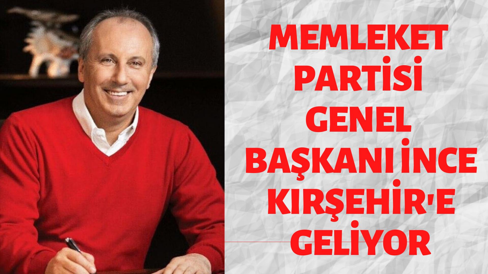 MEMLEKET PARTİSİ GENEL BAŞKANI İNCE KIRŞEHİR'E GELİYOR