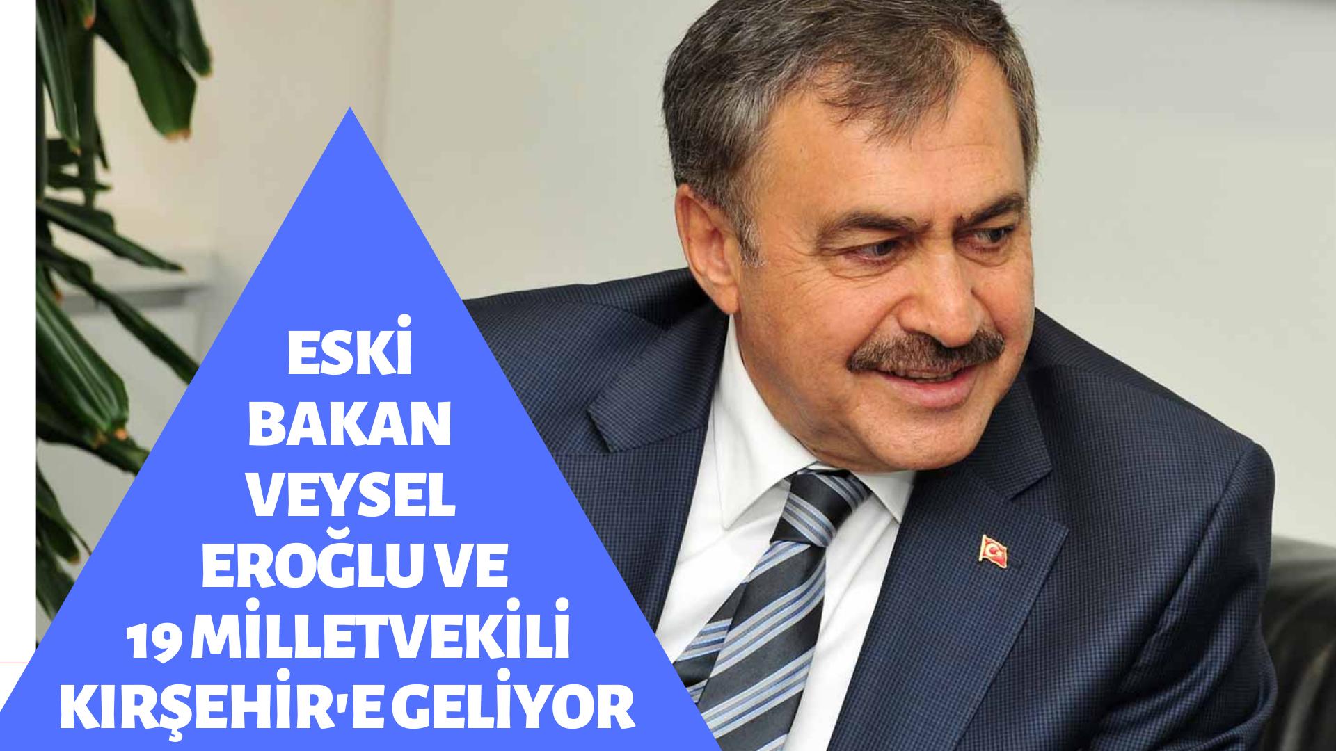 Eski Bakan Eroğlu ve 19 Milletvekili Kırşehir'e geliyor