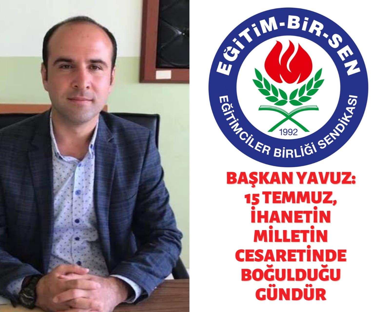 Eğitim-Bir-Sen Başkanı Yavuz: 15 Temmuz, ihanetin milletin cesaretinde boğulduğu gündür