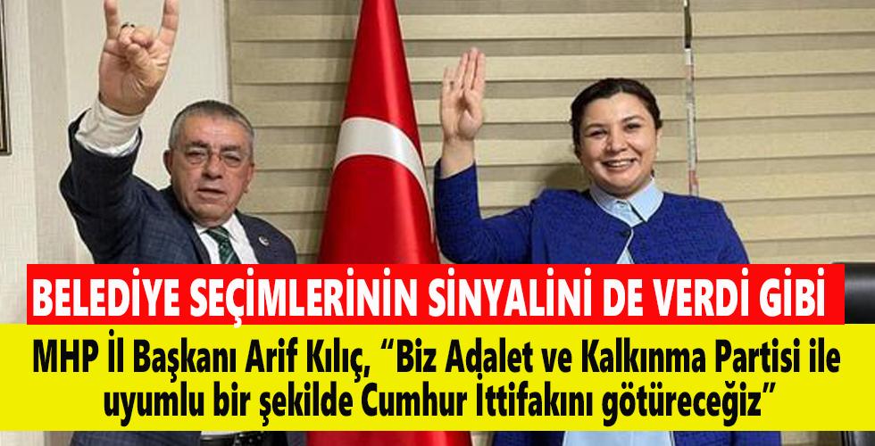 """MHP İl Başkanı Kılıç, """"Biz Adalet ve Kalkınma Partisi ile uyumlu bir şekilde Cumhur İttifakını götüreceğiz"""""""