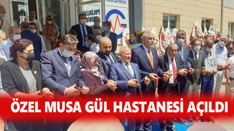 ÖZEL MUSA GÜL HASTANESİ HİZMETE AÇILDI
