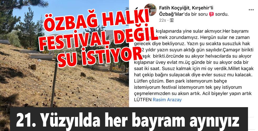 ÖZBAĞ HALKI FESTİVAL DEĞİL SU İSTİYOR