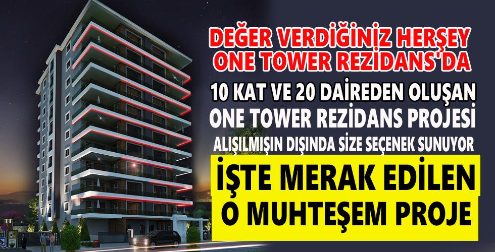 DEĞER VERDİĞİNİZ HERŞEY ONE TOWER REZİDANS'DA