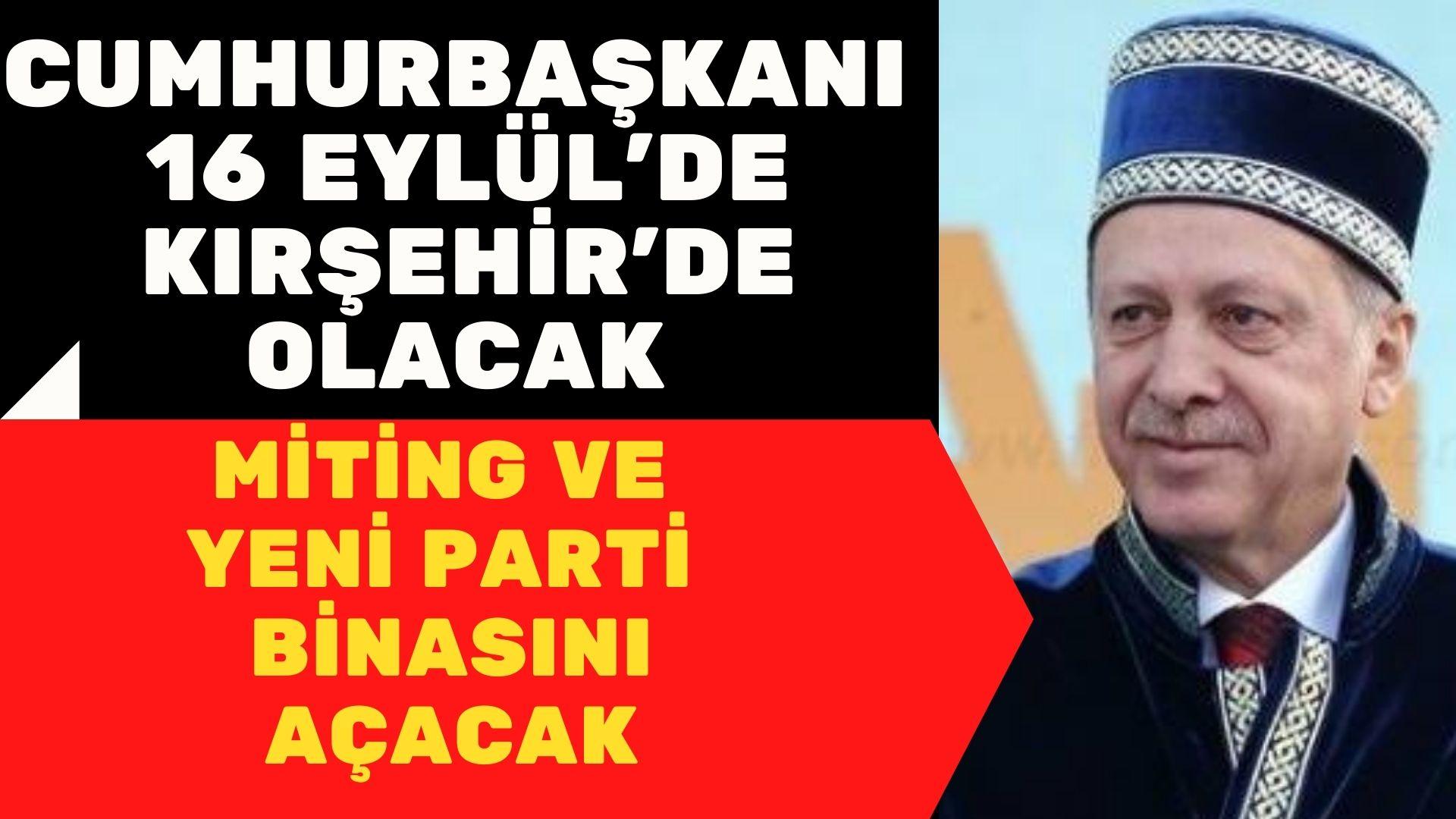 Cumhurbaşkanı Erdoğan Kırşehir'e geliyor