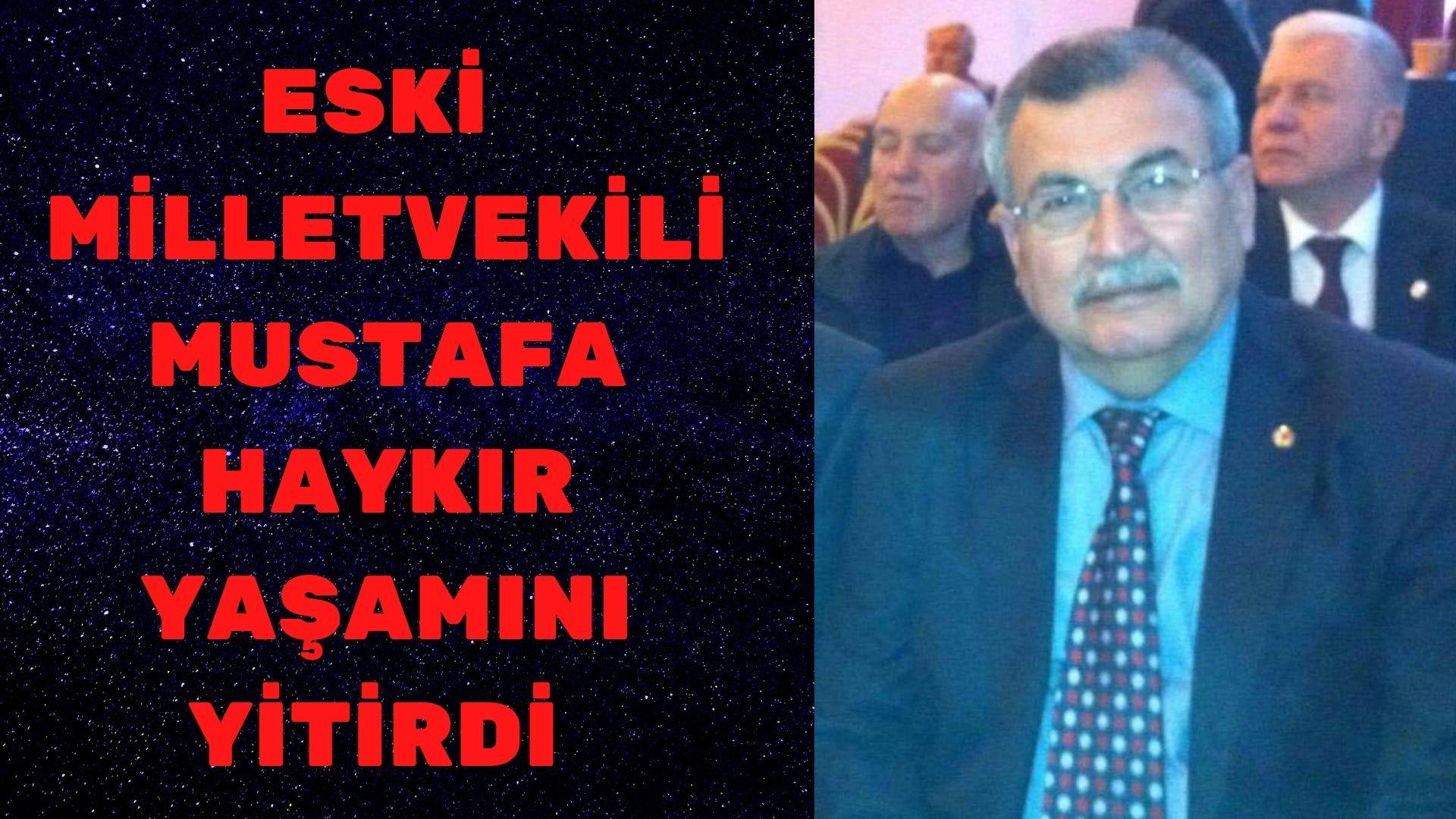 Milletvekili Mustafa Haykır vefat etti